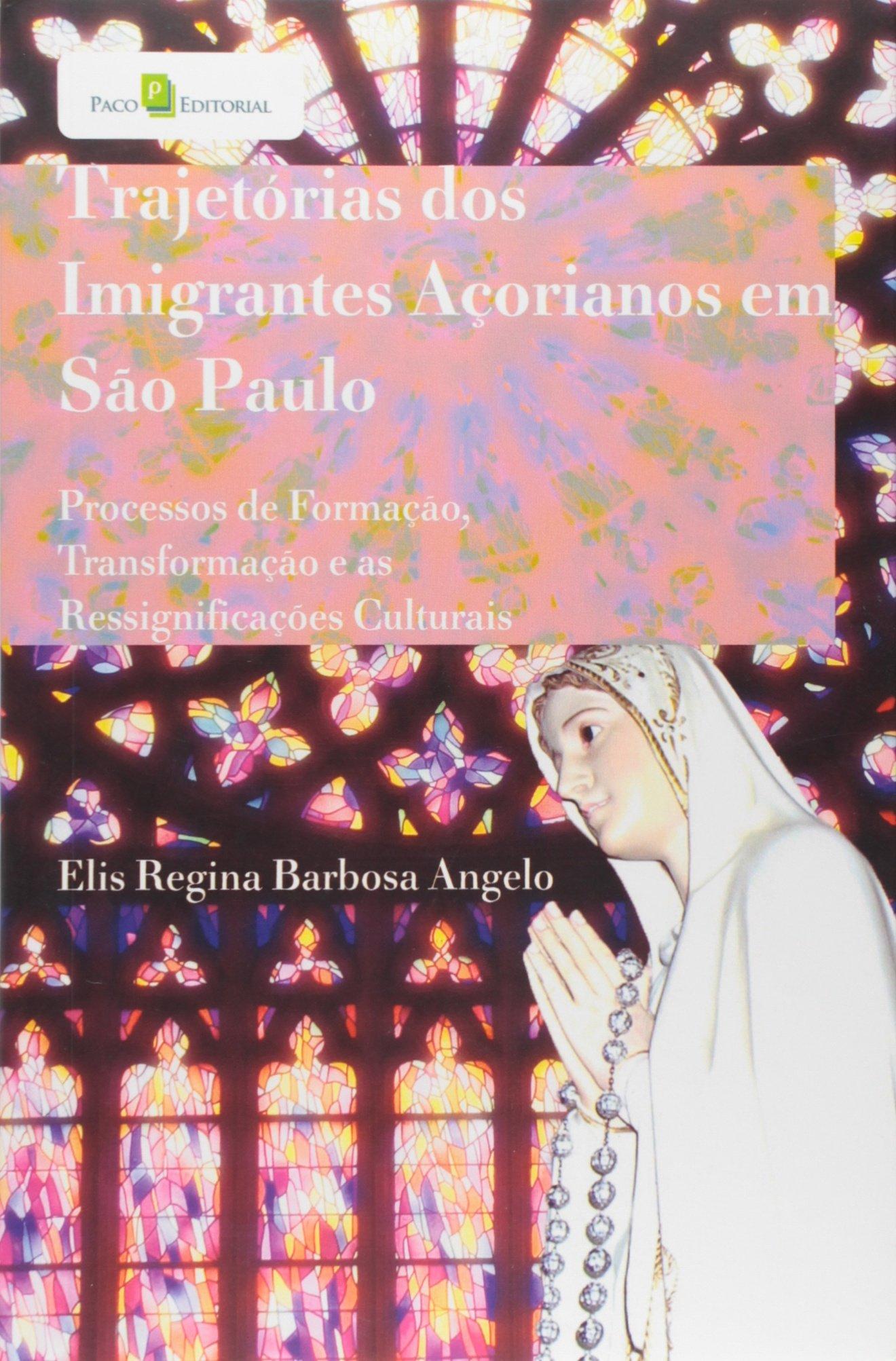 Read Online Trajetória dos Imigrantes Açorianos em São Paulo. Processos de Formação, Transformação e as Ressignificações Culturais (Em Portuguese do Brasil) pdf epub