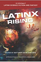 Latinx Rising: An Anthology of Latinx Science Fiction and Fantasy Kindle Edition