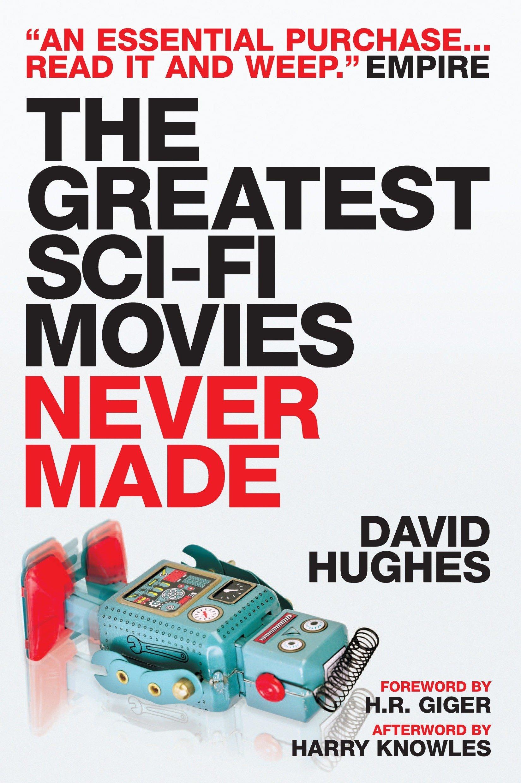 The Greatest Sci-Fi Movies Never Made: Amazon.co.uk: David Hughes:  9781845767556: Books