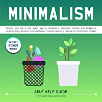Minimalism: Simplify Your Life in the Digital Age by Adopting a Minimalist Lifestyle with Budget to Organize Living, Declutter Your Mind and Home + Positive Parenting Mindset for Minimalistic Families