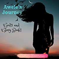 Awele's Journey: God's and Glory, Book 1