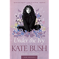 Under the Ivy: The Life & Music of Kate Bush (English Edition)