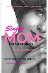 Single Moms You Aren't Alone: Becoming A Single Woman Of Purpose Kindle Edition