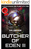 Butcher of Eden III: [Rapid Reads] SciFi Genetic Engineering Terraforming Thriller Novelette