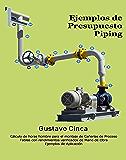 Ejemplos de Presupuesto - Piping: Cálculo de Horas Hombre para el Montaje de Cañerías (Tablas con Rendimientos Verificados para Montaje de Cañerías de ... de Aplicación nº 1) (Spanish Edition)