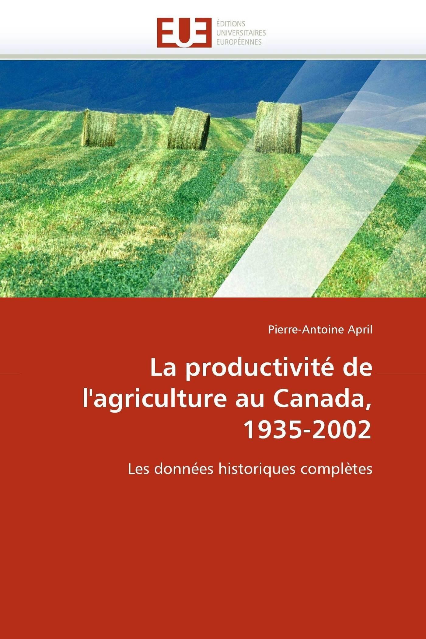 La Productivit De Lagriculture Au Canada 1935 2002 Les Donnes Historiques Compltes OmnUnivEurop French Edition Paperback January 18