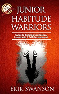 Junior Habitude Warriors: Guide to Building Confidence, Leadership & Personal Development