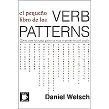 El Pequeño Libro de los Verb Patterns: Cómo usar los verb patterns más importantes del inglés (Spanish Edition) Jun 13, 2017
