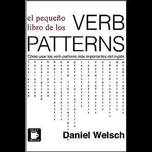 El Pequeño Libro de los Verb Patterns: Cómo usar los verb patterns más importantes del inglés (Spanish Edition)