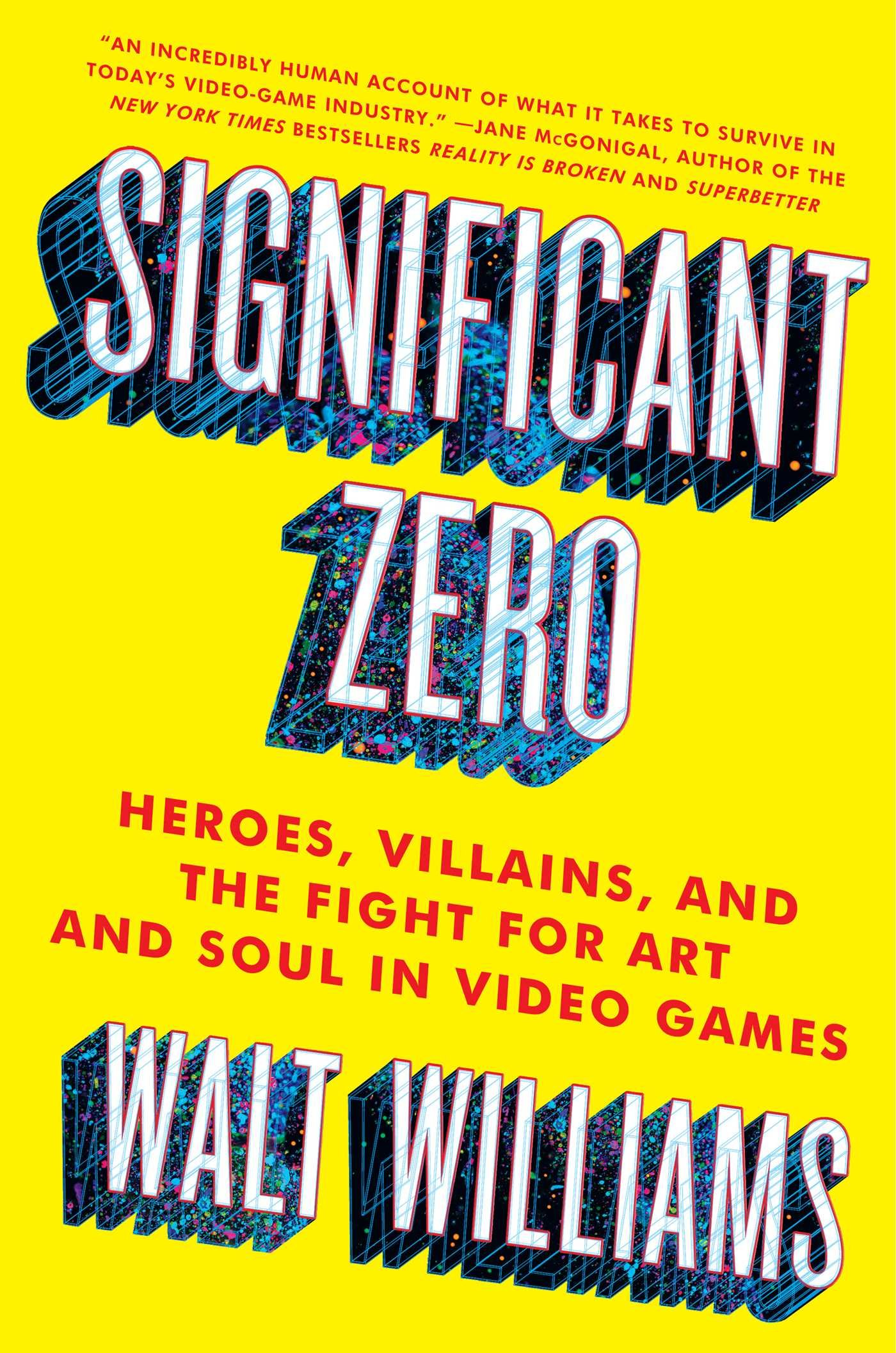 Amazon significant zero heroes villains and the fight for amazon significant zero heroes villains and the fight for art and soul in video games 9781501129957 walt williams books fandeluxe Images