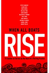 When All Boats Rise: 12 Coaches on Service as the Heart of a Thriving Practice Kindle Edition