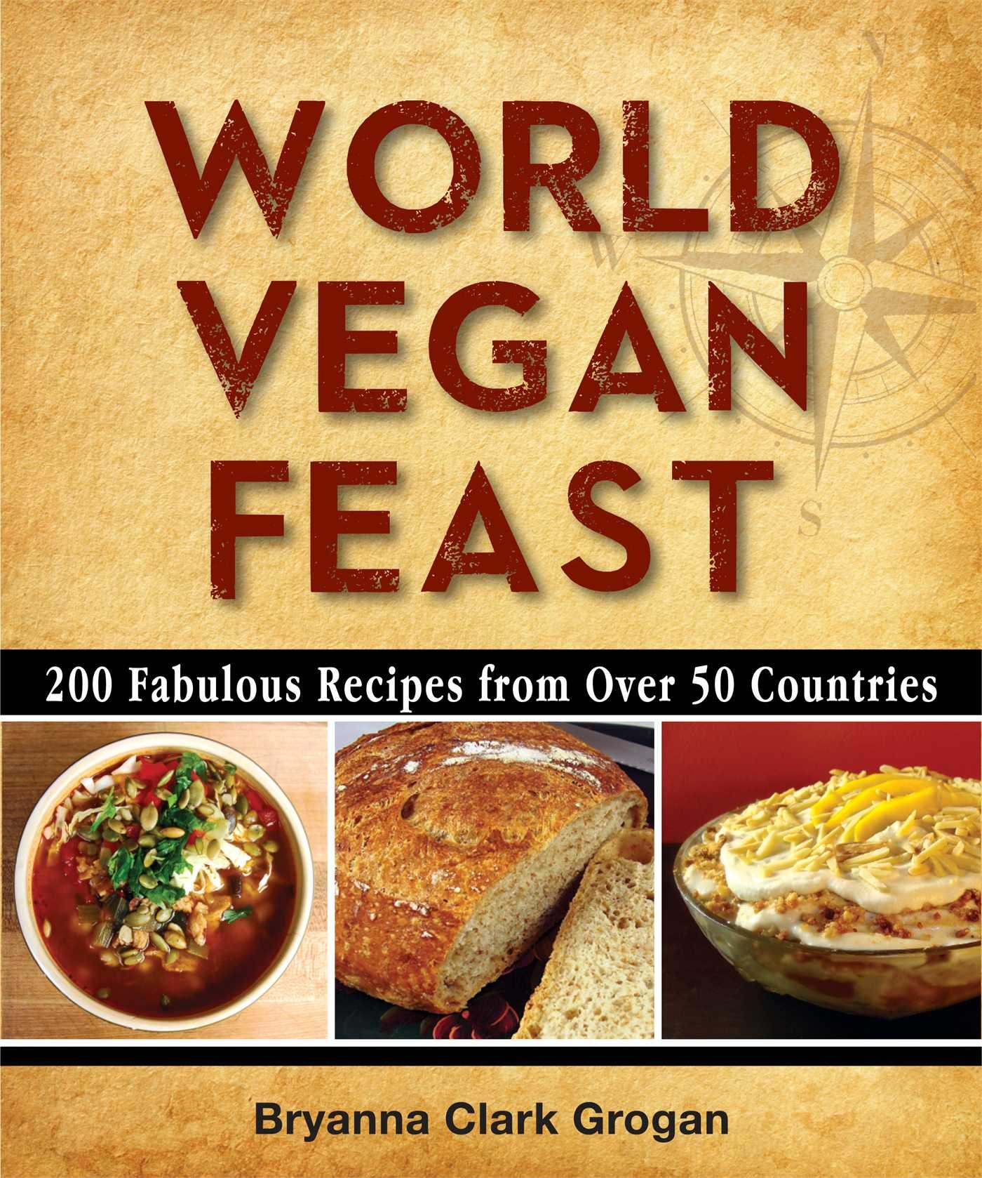 World Vegan Feast: 200 Fabulous Recipes From Over 50 Countries by Vegan Heritage Press, LLC