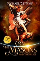 On The Masons And Their Lies: What Every