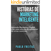Histórias de Marketing Inteligente: Uma coleção de exemplos de erros e acertos