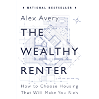 The Wealthy Renter: How to Choose Housing That Will Make You Rich (English Edition)