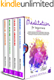 Meditation For Beginners: 4 Books In 1: Chakras And Reiki Healing For Beginners, Third Eye And Kundalini Awakening, Daily Guided Mindful Meditations & Techniques To Unleash Your Mental And Body Power