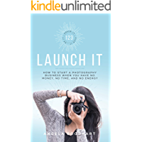 123 Launch It: How to Start a Photography Business When You Have No Money, No Time, and No Energy. book cover