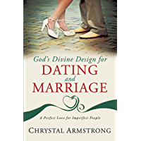 God's Divine Design for Dating and Marriage: A Perfect Love for Imperfect People (English Edition)