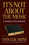 It's Not About the Music: A Journey Into Worship