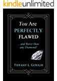 You Are Perfectly Flawed...and Rarer than any Diamond!: *** Top 3 Book ***