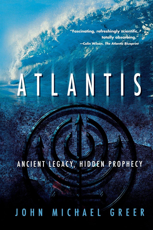 Atlantis ancient legacy hidden prophecy john michael greer atlantis ancient legacy hidden prophecy john michael greer 9780738709789 amazon books malvernweather Images