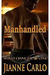 Manhandled (Wind Dancer Book 1) Kindle Edition