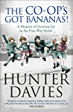 The Co-Op's Got Bananas: A Memoir of Growing Up in the Post-War North