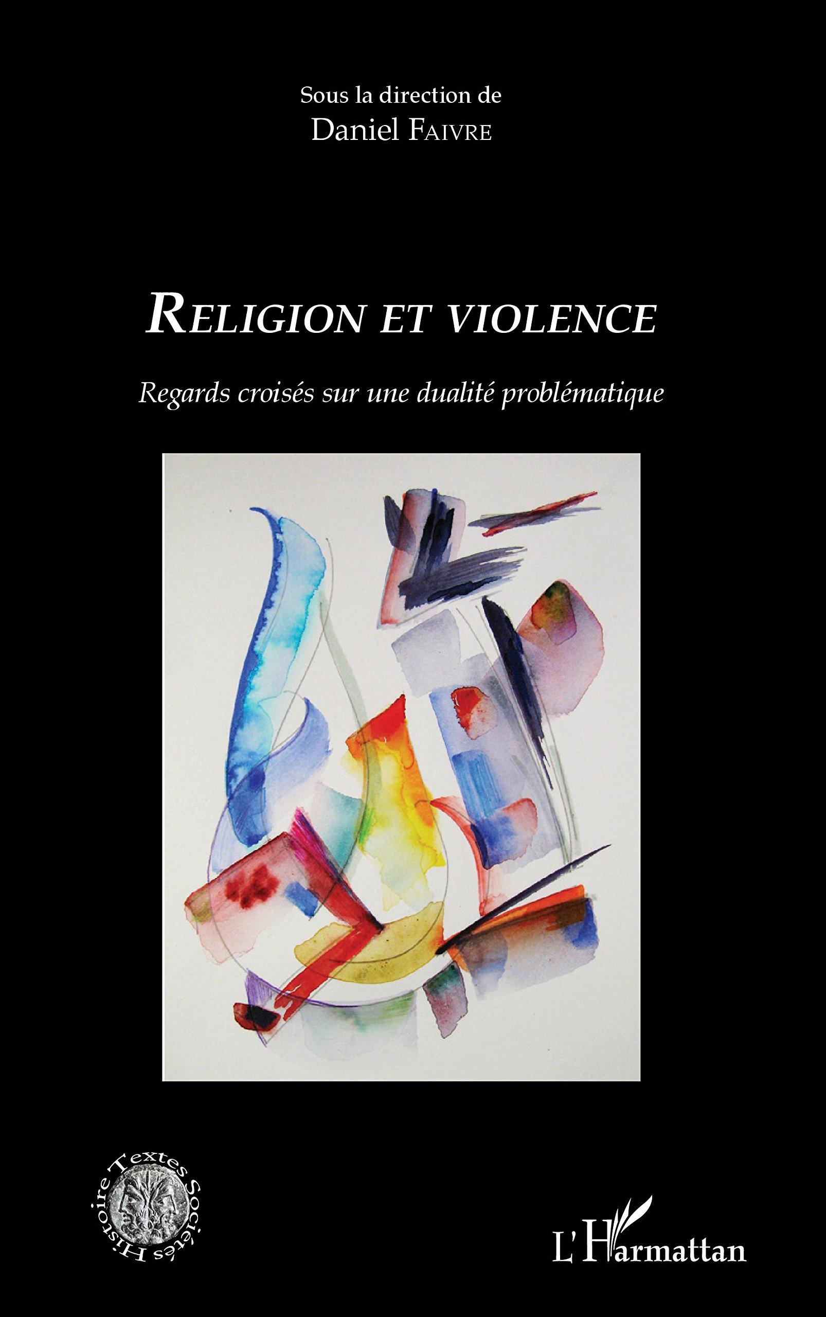 Read Online Religion et violence: Regards croisés sur une dualité problématique (French Edition) pdf epub