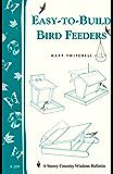 Easy-to-Build Bird Feeders: Storey's Country Wisdom Bulletin A-209 (Storey Country Wisdom Bulletin, a-209)