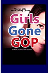 Girls Gone GOP: Women Wild About Loving Liberty Kindle Edition