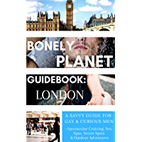 Bonely Planet Guidebook: London: A Savvy Guide for Gay and Curious Men--Spectacular Cruising, Sex, Spas, Secret Spots and Outdoor Adventures (Bonely Planet Guidebooks Book 1) (English Edition)