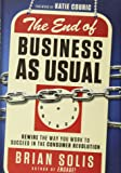 The End of Business As Usual: Rewire the Way You Work to Succeed in the Consumer Revolution