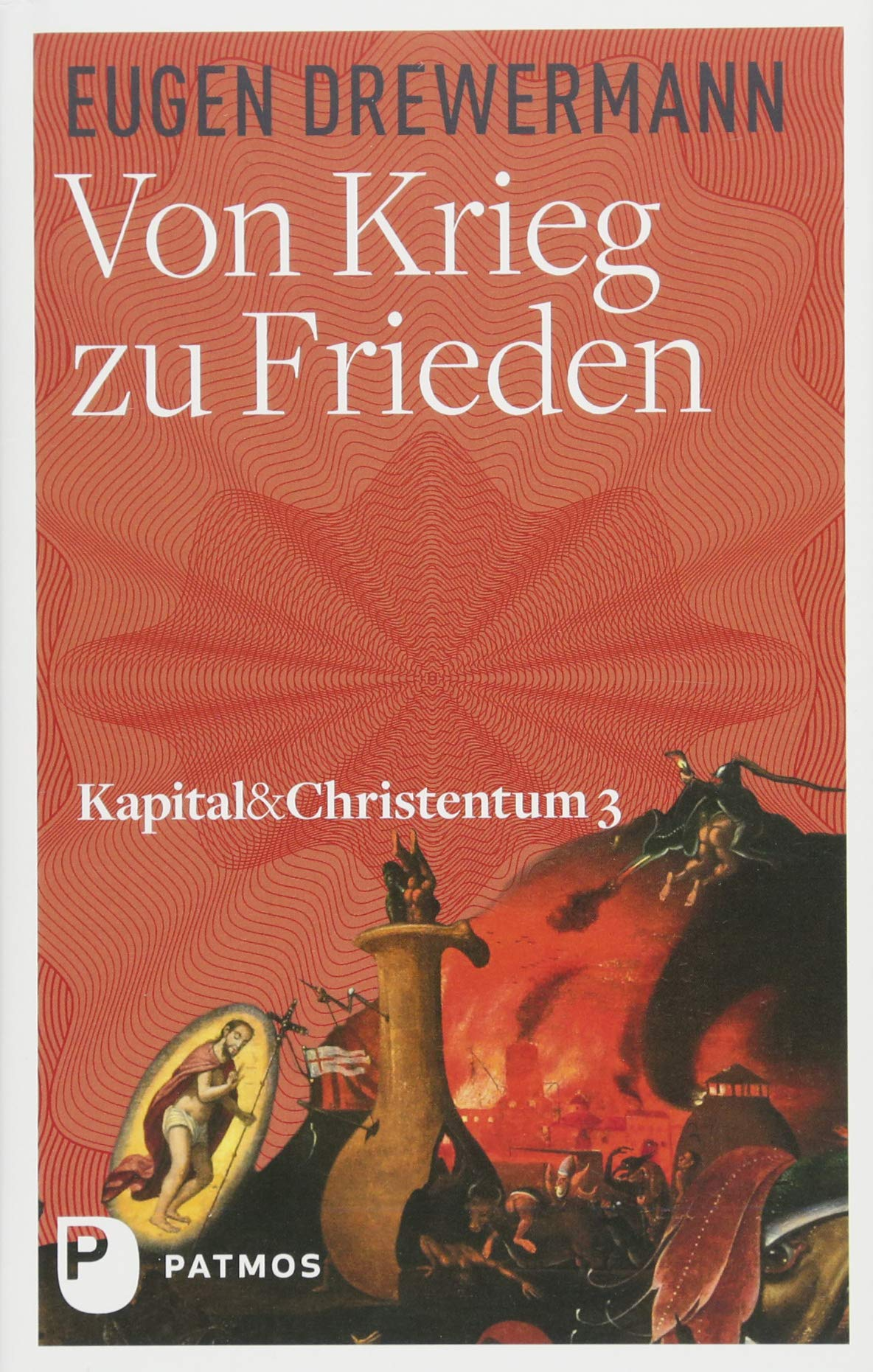 Kapital & Christentum / Von Krieg zu Frieden: Kapital und Christentum Band 3 Gebundenes Buch – 30. Oktober 2017 Eugen Drewermann Patmos Verlag 3843610096 Ethik