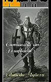 Caminos de un Templario: Un caballero templario, en busca de la paz y el amor, por los caminos de Tierra Santa.