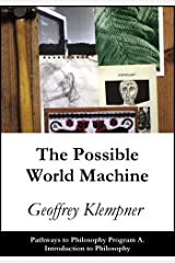 The Possible World Machine: Pathways Program A. Introduction to Philosophy Kindle Edition