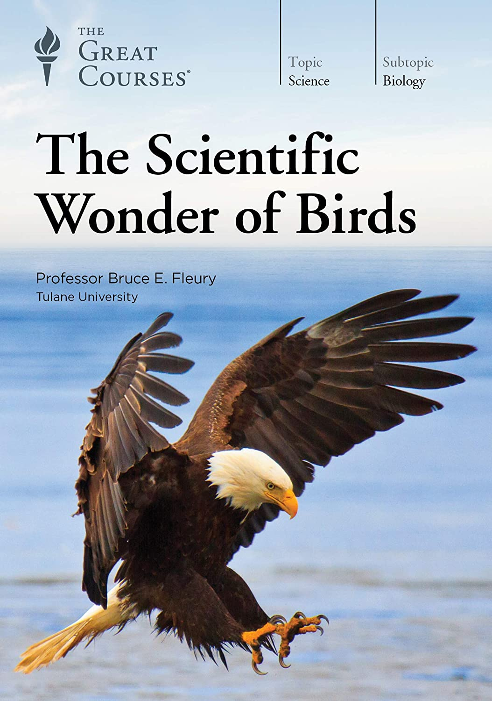The Great Courses - The Scientific Wonder of Birds - Bruce E. Fleury, Ph.D.