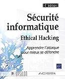 Sécurité informatique - Ethical Hacking - Apprendre l'attaque pour mieux se défendre (4ième édition)