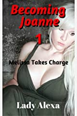 Becoming Joanne: Part One: Melissa Takes Charge (Feminization and femdom Book 1) Kindle Edition