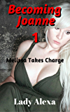 Becoming Joanne: Part One: Melissa Takes Charge (Feminization and femdom Book 1) (English Edition)