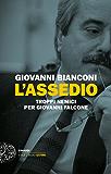 L'assedio: Troppi nemici per Giovanni Falcone (Einaudi. Stile libero big)