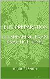 IELTS PREPARATION:100 SPEAKING EXAM PRACTICE TESTS (English Edition)