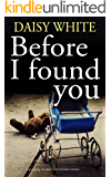 BEFORE I FOUND YOU a gripping mystery full of killer twists (English Edition)