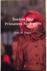 Tendrás Una Primavera Moscovita (Spanish Edition) Kindle Edition
