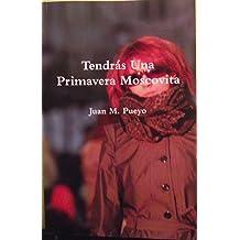 Tendrás Una Primavera Moscovita (Spanish Edition) Mar 19, 2012