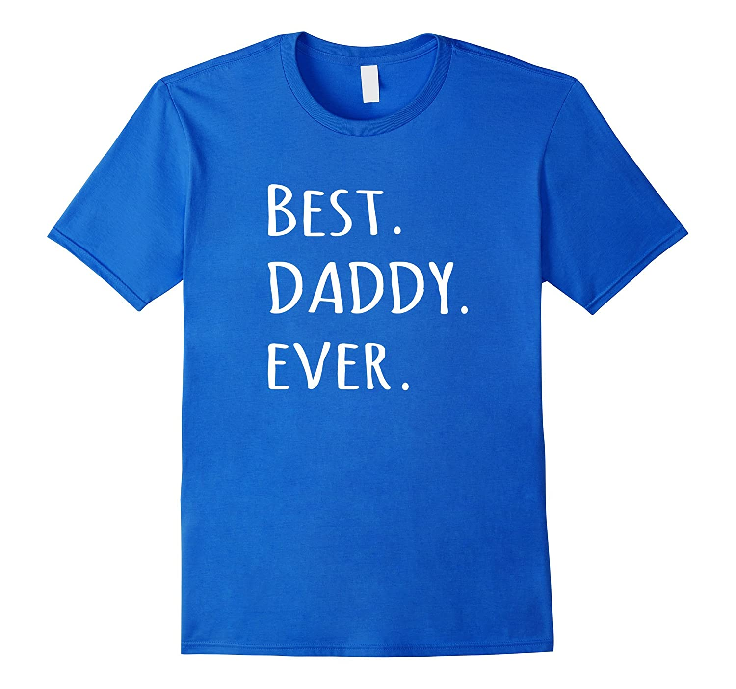Best Daddy Ever T-shirt - tshirt for dad - fathers day tee-TH