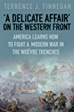 Delicate Affair on the Western Front: America Learns How to Fight a Modern  War in the Woëvre Trenches