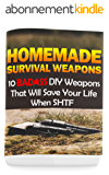Homemade Survival Weapons: 10 Badass DIY Weapons That Will Save Your Life When SHTF: (Self-Defense, Survival Gear) (English Edition)