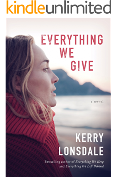 Everything We Give A Novel Kindle Edition By Lonsdale Kerry Romance Kindle Ebooks Amazon Com