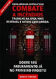 Como Aprovar um projeto de Combate a Incêndios: Trabalhe na área mais rentável e menos concorrida (Portuguese Edition)