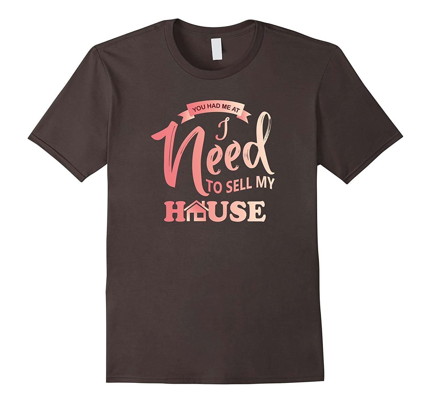 You Had Me at I Need To Sell My House T-Shirt-TH